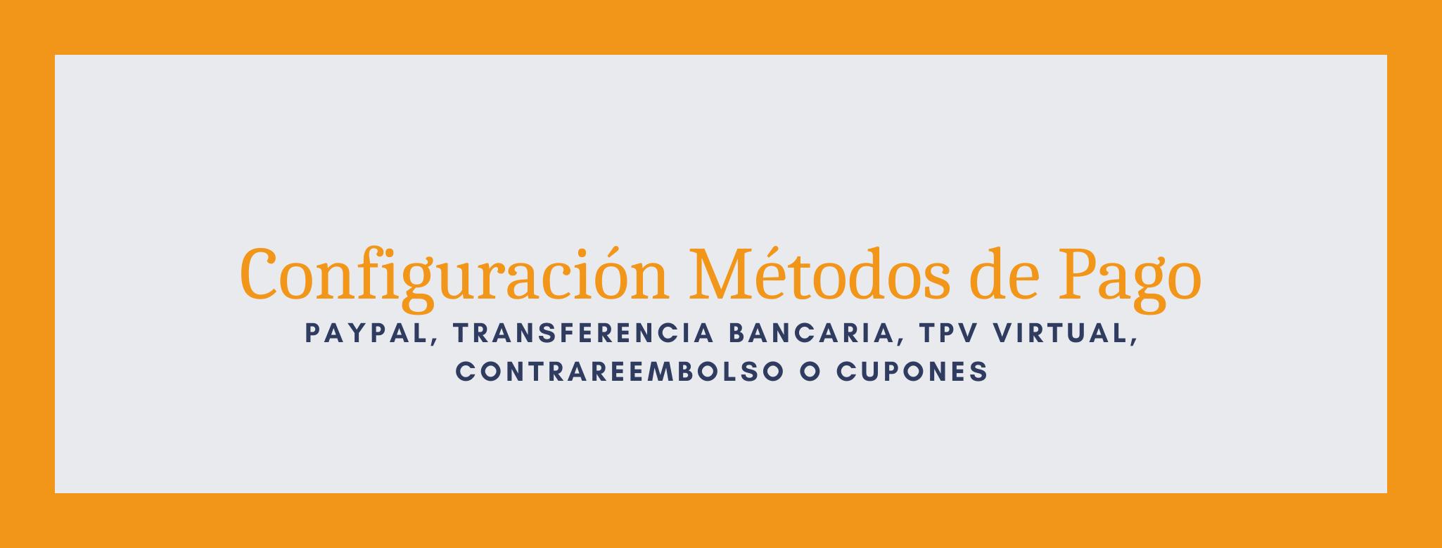 Configuración de los diferentes métodos de pago.